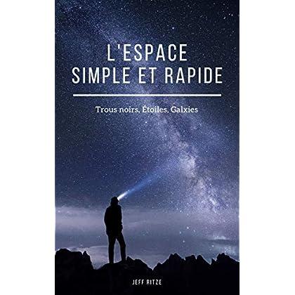 L'espace Simple et Rapide : Trous Noirs, Étoiles, Galaxies