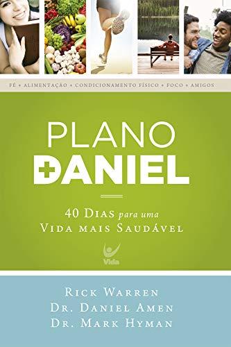 Plano Daniel: 40 dias para uma vida mais saudável (Portuguese Edition)