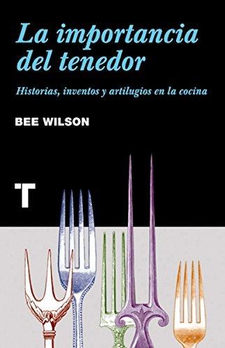 La importancia del tenedor: Historias, inventos y artilugios de la cocina (Noema)