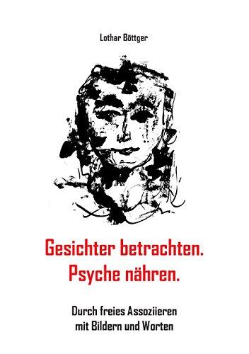 Gesichter betrachten. Psyche nähren.: Durch freies Assoziieren mit ...