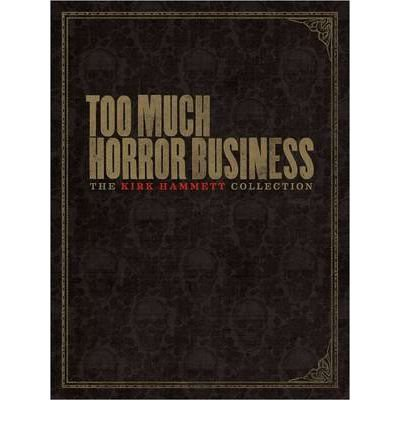 [(Too Much Horror Business)] [ By (author) Kirk Hammett ] [October, 2012]