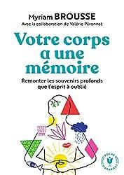 Votre corps a une mémoire: Remonter les souvenirs profonds que l esprit à oublié