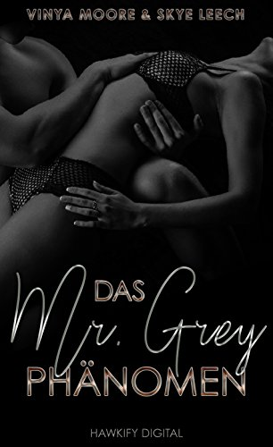 Das Mr. Grey Phänomen von [Leech, Skye, Moore, Vinya]