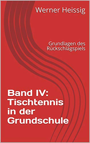 Band IV: Tischtennis in der Grundschule: Grundlagen des Rückschlagspiels (German Edition) por Werner Heissig