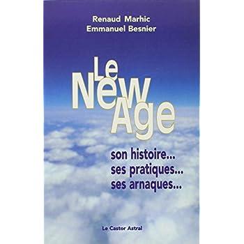 Le New Age - Son Histoire, Ses Pratiques, Ses Arnaques