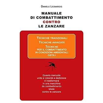 Manuale Di Combattimento Contro Le Zanzare: Questo Libro, Unito A Volontà E Dedizione, Vi Trasformerà In Una Macchina Da Combattimento Letale Contro Le Zanzare