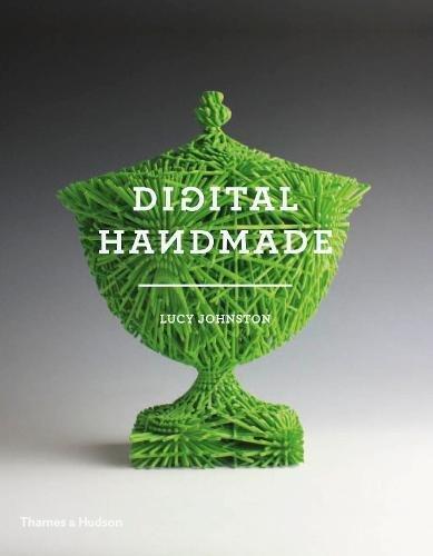 Digital Handmade: Craftsmanship in the New Industrial Revolution por Lucy Johnston