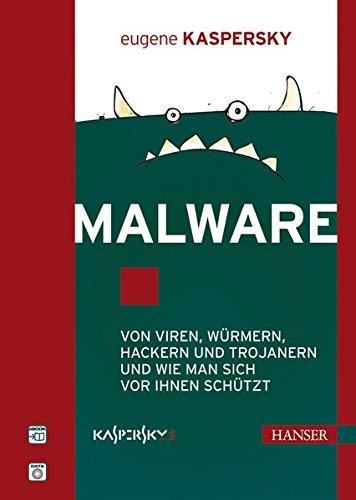 Malware: Von Viren, Würmern, Hackern und Trojanern und wie man sich vor ihnen schützt