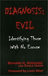 Diagnosis Evil: Identifying Those with No Excuse by Richard K. Nongard (2003-03-01)