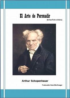 El Arte de Persuadir eBook: Arthur Schopenhauer, Hans Otto