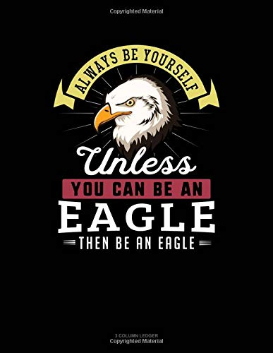 Always Be Yourself Unless You Can Be An Eagle Then Be An Eagle: 3 Column Ledger