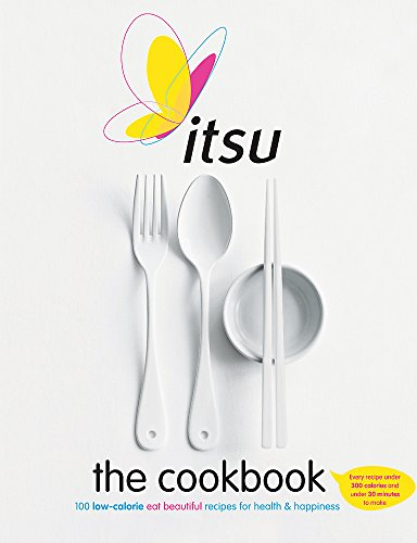 Itsu the Cookbook: 100 Low-Calorie Eat Beautiful Recipes for Health & Happiness. Every Recipe under 300 Calories and under 30 Minutes to Make
