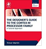 { THE DESIGNER'S GUIDE TO THE CORTEX-M PROCESSOR FAMILY: A TUTORIAL APPROACH } By Martin, Trevor ( Author ) [ May - 2013 ] [ Paperback ]