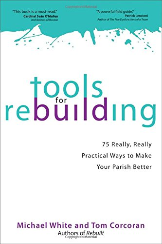 Tools for Rebuilding: 75 Really, Really Practical Ways to Make Your Parish Better
