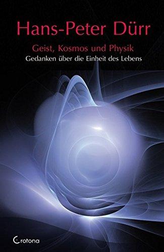 Geist, Kosmos und Physik: Gedanken über die Einheit des Lebens