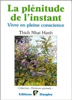 La plénitude de l'instant : Vivre en pleine conscience de Thich Nhat Hanh ( 27 janvier 1994 )