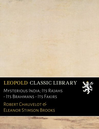 fakir robert Mysterious India; Its Rajahs - Its Brahmans - Its Fakirs