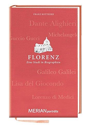 Florenz. Eine Stadt in Biographien: MERIAN porträts - Geschichte-porträts