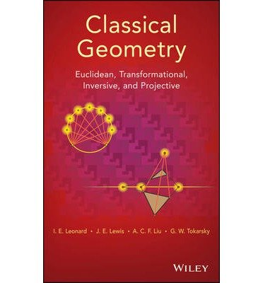 [(Classical Geometry: Euclidean, Transformational, Inversive, and Projective)] [Author: I. Ed Leonard] published on (May, 2014)