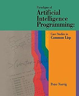 Paradigms of Artificial Intelligence Programming: Case Studies in Common Lisp von [Norvig, Peter]