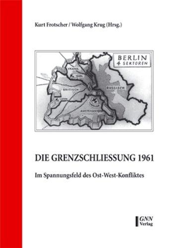 Die Grenzschließung 1961. Im Spannungsfeld des Ost-West-Konfliktes. Konferenzbeiträge