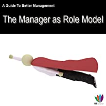 A Guide to Better Management: Manager as a Role Model
