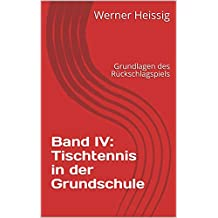 Band IV: Tischtennis in der Grundschule: Grundlagen des Rückschlagspiels (German Edition)