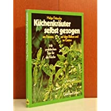 Küchenkräuter selbst gezogen : am Fenster, auf d. Balkon u. im Garten ; mit prakt. Tips für d. Küche.