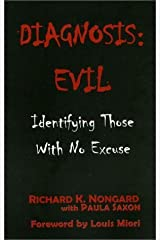 Diagnosis Evil: Identifying Those with No Excuse by Richard K. Nongard (2003-03-01) Mass Market Paperback