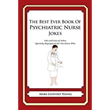 [(The Best Ever Book of Psychiatric Nurse Jokes : Lots and Lots of Jokes Specially Repurposed for You-Know-Who)] [By (author) Mark Geoffrey Young] published on (July, 2012)