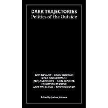 Dark Trajectories: Politics of the Outside (Pendular Sweeps Series)