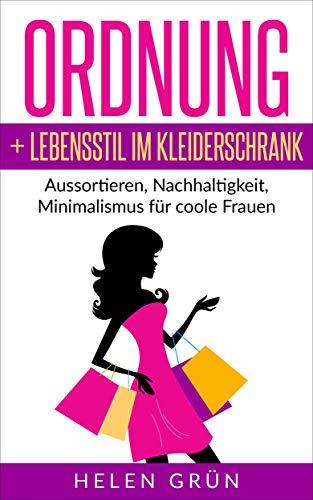 Ordnung + Lebensstil im Kleiderschrank: Aussortieren, Nachhaltigkeit, Minimalismus für coole Frauen -