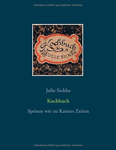 Kochbuch: Speisen wie zu Kaisers Zeiten - Wie Backen Zu