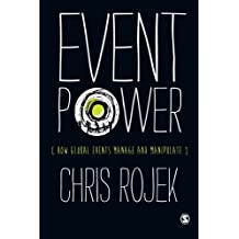 Event Power: How Global Events Manage and Manipulate by Chris Rojek (2013-03-06)