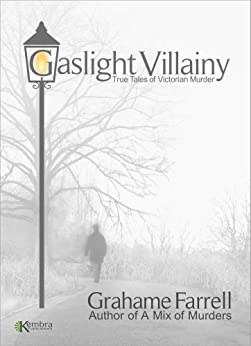 Gaslight Villainy: True Tales of Victorian Murder (English Edition) de [Farrell, Grahame]