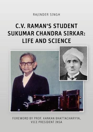 C.V. Raman's Student Sukumar Chandra Sirkar: Life and Science (Wissenschaftsgeschichte)