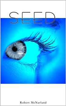 Seed (The Time of the Robots Book 1) by [McNarland, Robert]