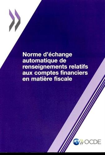 Norme d'échange automatique de renseignements relatifs aux comptes financiers en matière fiscale par Oecd Organisation For Economic Co-Operation And Development