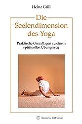 Die Seelendimension des Yoga. Praktische Grundlagen zu einem spirituellen Übungsweg
