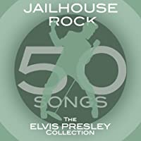 Jailhouse Rock: The Elvis Presley Collection (50 Songs)