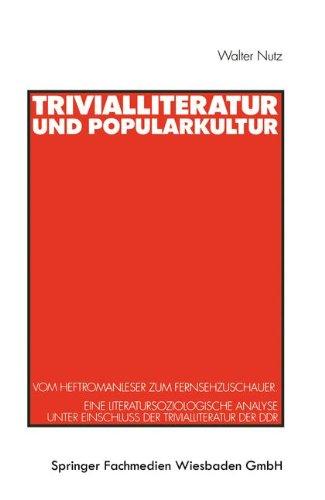 Trivialliteratur und Popularkultur: Vom Heftromanleser zum Fernsehzuschauer. Eine literatursoziologische Analyse unter Einschluß der Trivialliteratur der DDR