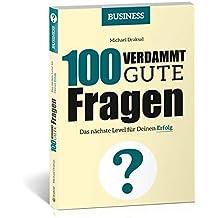 100 Verdammt gute Fragen – BUSINESS: Das nächste Level für Deinen Erfolg