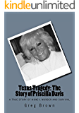 Texas Tragedy: The Story of Priscilla Davis: A True Story of Money, Murder and Survival