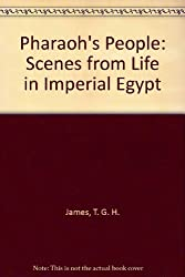 Pharaoh's People: Scenes from Life in Imperial Egypt by T. G. H. James (1984-11-01)