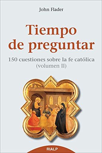 Tiempo de preguntar II. 150 cuestiones sobre la fe católica (Religión. Fuera de Colección) por John Flader
