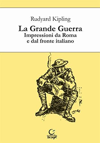 La grande guerra. Impressioni da Roma e dal fronte italiano