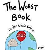 The Worst Book in the Whole Entire World: 1 (Entire World Books)
