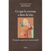 Ce que le cerveau a dans la tête - Perception, apparences et personnalité de Joël Monzée (19 septembre 2011) Broché