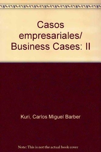 Casos empresariales/ Business Cases: II por Carlos Miguel Barber Kuri