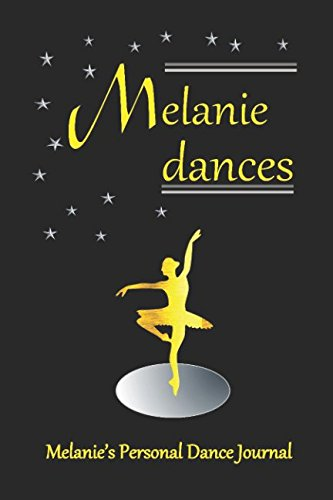 Melanie Dances: Melanie's Personal Dance Journal (Personalised Dance Journal Book Series) por Judy John-Baptiste